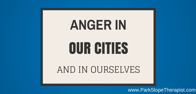 Anger in Our City and in Ourselves