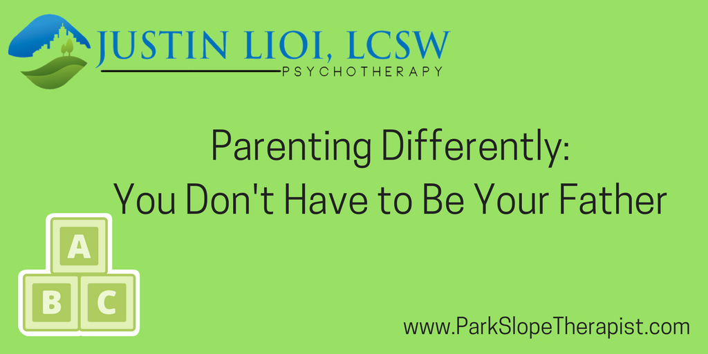 Parenting Differently: You Don't Have to Be Your Father